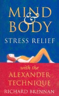Cover of Mind & Body Stress Relief with the Alexander Technique