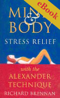 Cover of Mind & Body Stress Relief with the Alexander Technique - eBook